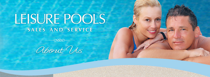 Leisure Pools Sales and Service - About Us