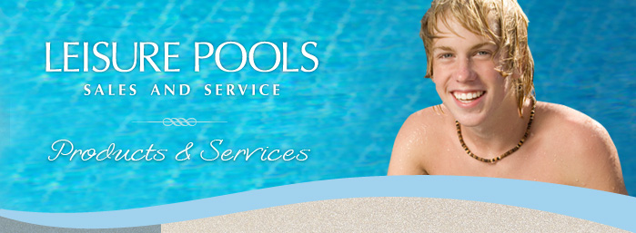 Leisure Pools Sales and Service - Products